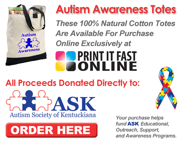 Autism Awareness Totes. These 100% Natural Cotton Totes are available for purchase online exclusively at PrintItFastOnline.com. All proceeds benefit the Autism Society of Kentuckiana. Your Purchase helps fund ASK educational, outreach, support, and autism awareness programs. Order now!
